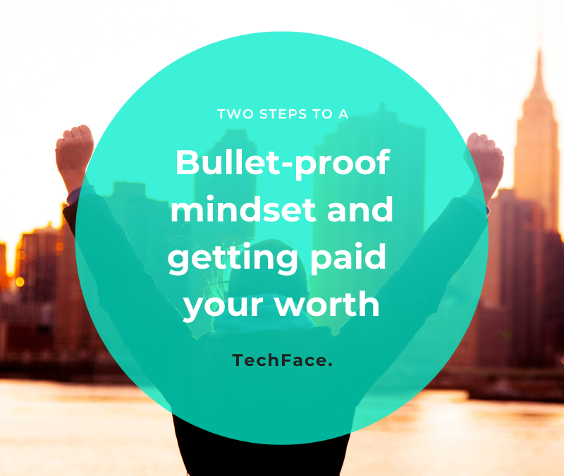 Two steps to a bullet-proof mindset and getting paid your worth
