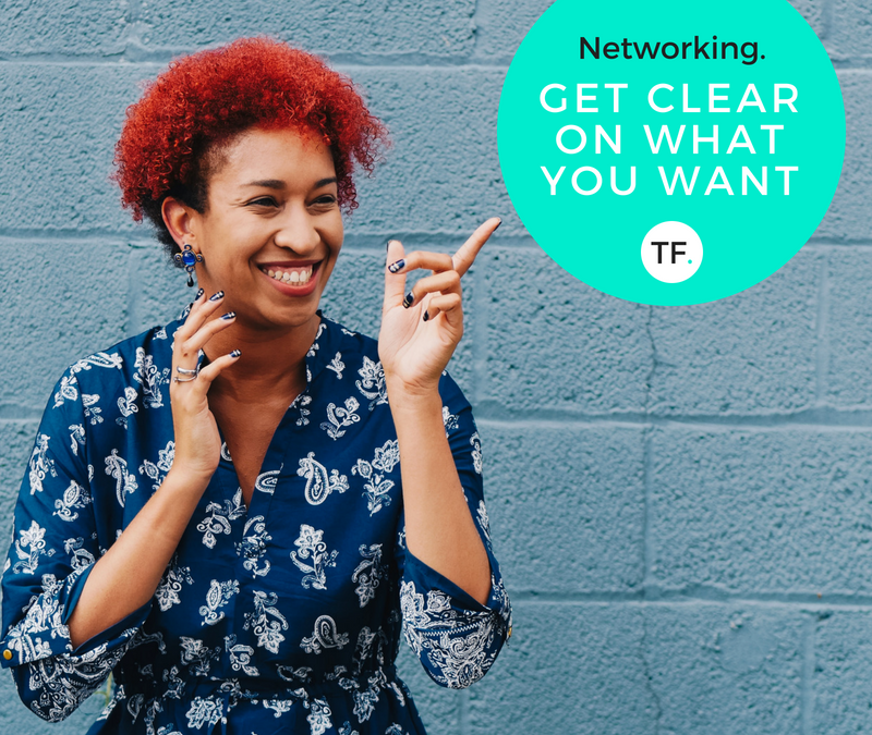 Networking: Get clear on what you want